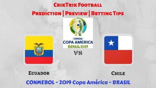 ecu vs chi - Ecuador vs Chile - Preview, Prediction & Betting Tips – 2019 Copa America