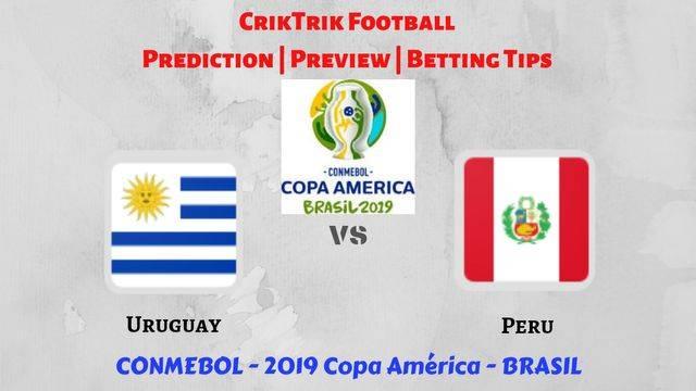 uru vs per - Uruguay vs Peru - Preview, Prediction & Betting Tips – 2019 Copa America