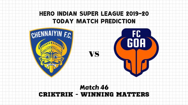 cfc vs fcg prediction match46 - Chennaiyin vs Goa Today Match Prediction – ISL 2019-20