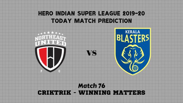 neufc vs kbfc isl2019 20 prediction match76 - NorthEast Utd FC vs Kerala Blasters FC Today Match Prediction – ISL 2019-20